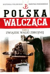 Polska Walcząca Tom 3 Związek Walki Zbrojnej - Maciej Krawczyk | mała okładka