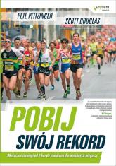 Pobij swój rekord Skuteczne treningi od 5 km do maratonu dla ambitnych biegaczy - Peter Pfitzinger | mała okładka