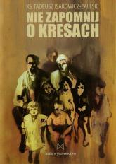 Nie zapomnij o Kresach - Tadeusz Isakowicz-Zaleski | mała okładka