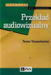 Przekład audiowizualny - Teresa Tomaszkiewicz   mała okładka