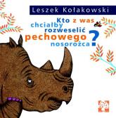 Kto z was chciałby rozweselić pechowego nosorożca? - Leszek Kołakowski | mała okładka