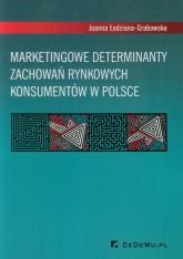 Marketingowe determinanty zachowań rynkowych konsumentów w Polsce - Joanna Łodziana-Grabowska   mała okładka