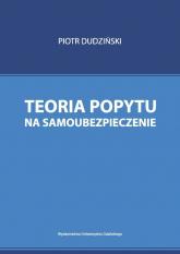Teoria popytu na samoubezpieczenie - Piotr Dudziński | mała okładka