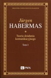 Teoria działania komunikacyjnego Tom 1 Racjonalność działania a racjonalność społeczna - Jurgen Habermas   mała okładka
