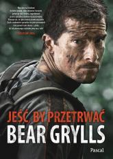 Jeść, by przetrwać - Bear Grylls | mała okładka