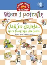Wiem i potrafię Jak to działa Kurs fotografii dla dzieci - Horosiewicz Beata, Horosiewicz Paweł | mała okładka