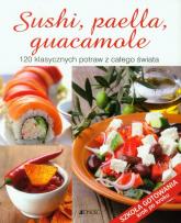 Sushi, paella, guacamole 120 klasycznych potraw z całego świata -    mała okładka