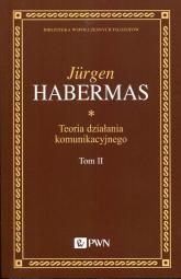 Teoria działania komunikacyjnego Tom 2 Przyczynek do krytyki rozumu funkcjonalnego - Jurgen Habermas   mała okładka