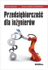 Przedsiębiorczość dla inżynierów - Walicka Monika, Czemiel-Grzybowska Wioletta | mała okładka