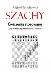 Szachy Ćwiczenia stosowane Zarys metodyczny dla nauczycieli i rodziców - Algierd Tarachowicz | mała okładka
