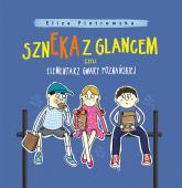 Szneka z glancem, czyli elementarz gwary poznańskiej - Eliza Piotrowska | mała okładka