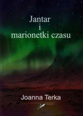 Jantar i marionetki czasu - Joanna Terka | mała okładka
