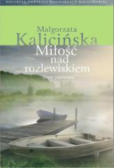 Miłość nad rozlewiskiem Część pierwsza - Małgorzata Kalicińska | mała okładka