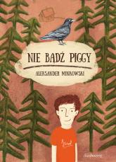 Nie bądź Piggy - Aleksander Minkowski | mała okładka