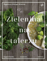 Zielenina na talerzu Wegetariańsko, sezonowo, lokalnie - Magdalena Cielenga-Wiaterek | mała okładka