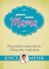 Pewna siebie mama Poprowadź swoją rodzinę z Bożą siłą i mądrością - Joyce Meyer | mała okładka