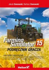 Farming Simulator Podręcznik gracza - Danowski Jakub, Danowski Bartosz | mała okładka