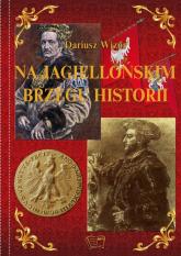Na Jagiellońskim Brzegu Historii - Dariusz Wizor | mała okładka