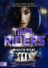 Time Riders Tom 6 Miasto cieni - Alex Scarrow | mała okładka