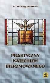 Praktyczny katechizm bierzmowanego - Andrzej Zwoliński | mała okładka