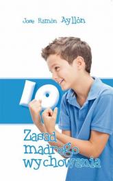 10 zasad mądrego wychowania - Ayllon Jose Ramon | mała okładka