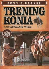 Trening konia Nawiązywanie więzi. Książka z płytą DVD - Dennis Brouse | mała okładka