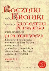 Roczniki czyli Kroniki sławnego Królestwa Polskiego Księga 7 i 8. 1241-1299 - Jan Długosz | mała okładka