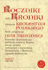 Roczniki czyli Kroniki sławnego Królestwa Polskiego Księga 9 1300-1370 - Jan Długosz | mała okładka
