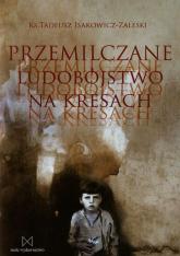 Przemilczane ludobójstwo na Kresach - Tadeusz Isakowicz-Zaleski | mała okładka