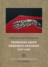 Twórczość grupy Dziewięciu Grafików 1947-1960 - Krzyżanowska Małgorzata Ksenia | mała okładka
