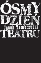 Ósmy dzień Teatru - Jacek Zembrzuski | mała okładka
