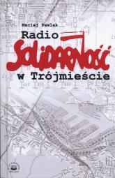 Radio Solidarność w Trójmieście - Maciej Pawlak | mała okładka