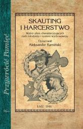 Skauting i harcerstwo Wybór pism charakteryzujących ruch młodzieży i system wychowawczy - Aleksander Kamiński | mała okładka