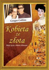Kobieta ze złota Moje życie z Marią Altmann - Gregor Collins | mała okładka