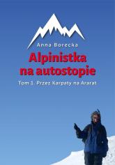 Alpinistka na autostopie Tom 1 Przez Karpaty na Ararat - Anna Borecka | mała okładka
