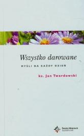 Wszystko darowane Myśli na każdy dzień - Jan Twardowski | mała okładka