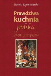 Prawdziwa kuchnia polska 2400 przepisów - Hanna Szymanderska | mała okładka