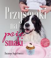 Przysmaki na psie smaki - Zuzanna Ingielewicz | mała okładka