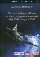 Morze Koralowe Midway i działania okrętów podwodnych Maj 1942 sierpień 1942 - Morison Samuel Eliot | mała okładka