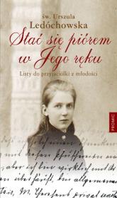 Stać się piórem w Jego ręku Listy do przyjaciółki z młodości - Urszula Ledóchowska | mała okładka