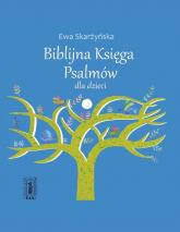 Biblijna Księga Psalmów dla dzieci - Ewa Skarżyńska | mała okładka