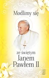 Modlimy się ze świętym Janem Pawłem II Wybór modlitw - Jan Paweł II | mała okładka
