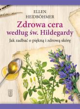 Zdrowa cera według św. Hildegardy Jak zadbać o piękną i zdrowa skórę - Ellen Heidbohmer | mała okładka