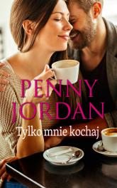 Tylko mnie kochaj - Penny Jordan | mała okładka