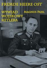 Fremde Heere Ost Wywiad wojskowy Hitlera - Pahl Magnus   mała okładka