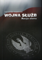 Wojna służb Racja stanu - Aleksander Wasilewski | mała okładka