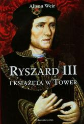 Ryszard III i książęta w Tower - Alison Weir   mała okładka