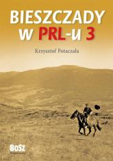 Bieszczady w PRL-u Część 3 - Krzysztof Potaczała | mała okładka