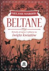 Beltane Rytuały, przepisy i zaklęcia na święto kwiatów - Melanie Marquis | mała okładka