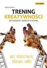 Trening kreatywności Jak pobudzić twórcze myślenie - Agnieszka Biela | mała okładka